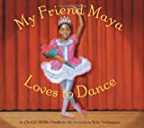 img - for My Friend Maya Loves to Dance book / textbook / text book