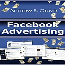 Facebook Advertising (       UNABRIDGED) by Andrew Grove Narrated by Roy Lunel