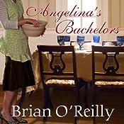 Angelina's Bachelors: A Novel, with Food | [Brian O'Reilly]