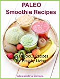 Paleo Smoothie Recipes: 25 Delicious Recipes for Healthy Living