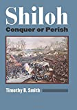 Shiloh: Conquer or Perish (Modern War Studies)