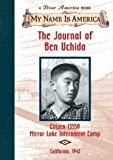 The Journal of Ben Uchida: Citizen 13559 Mirror Lake Internment Camp (My Name is America) (0439555302) by Denenberg, Barry