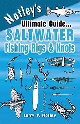 Notleys Ultimate Guidesaltwater Fishing Rigs Knots by Frank Amato Publications, Inc.