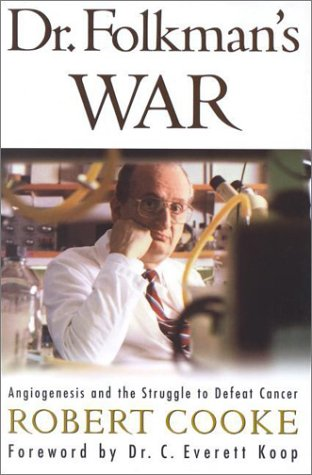 Dr. Folkman's War: Angiogenesis and the Struggle to Defeat Cance