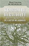 echange, troc Henri Gourdon de Genouillac - Grammaire héraldique contenant la définition exacte de la science des armoiries suivie d\'un vocabulaire explicatif