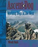 img - for Ascent of Dog: Working Dogs in the West book / textbook / text book