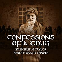 Confessions of a Thug (       UNABRIDGED) by Philip M. Taylor Narrated by Sanjiv Jhaveri