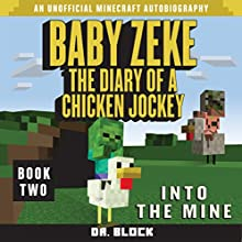 Baby Zeke: Into the Mine: The Diary of a Chicken Jockey, Book 2 (An Unofficial Minecraft Autobiography) (       UNABRIDGED) by Dr. Block Narrated by Mark Sanderlin