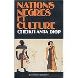 Nations nègres et culture: De l'antiquité nègre égyptienne aux problèmes culturels de l'Afrique Noire d'aujourd'hui...