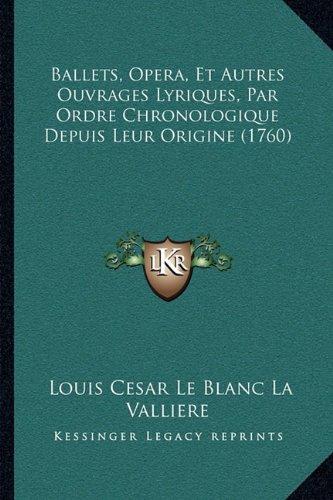 Ballets, Opera, Et Autres Ouvrages Lyriques, Par Ordre Chronologique Depuis Leur Origine (1760)