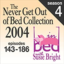 The Never Get Out of Bed Collection: 2004 In Bed With Susie Bright — Season 4  by Susie Bright