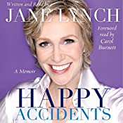 Happy Accidents: A Memoir | [Jane Lynch, Carol Burnett (foreword)]
