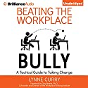 Beating the Workplace Bully: A Tactical Guide to Taking Charge Audiobook by Lynne Curry Narrated by Nicol Zanzarella, Christopher Lane