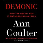 Demonic: How the Liberal Mob Is Endangering America | Ann Coulter
