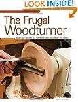 Frugal Woodturner, The: Make and Modi...