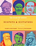 The Desktop Digest of Despots and Dictators: An A to Z of Tyranny