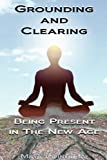Maya Cointreau Grounding & Clearing: Being Present in the New Age