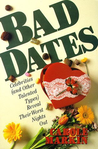 Bad Dates: Celebrities (And Other Talented Types Reveal Their Worst Night Out), Carole Markin