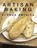 Artisan Baking Across America: The Breads, the Bakers, the Best Recipes (1579651178) by Glezer, Maggie