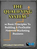 The Qualifying System - 10 Basic Principles To Building A Profitable Network Marketing Business