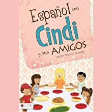 Español con Cindi y Sus Amigos [Spanish with Cindi and Friends] (       UNABRIDGED) by Lauren Peacock Bruzonic Narrated by Lauren Peacock Bruzonic