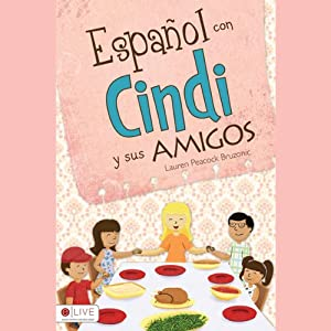 Español con Cindi y Sus Amigos [Spanish with Cindi and Friends] | [Lauren Peacock Bruzonic]
