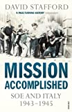 Mission Accomplished: SOE and Italy 1943-1945 (0099531836) by Stafford, David