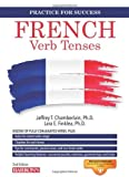 img - for French Verb Tenses: Fully Conjugated Verbs (Practice for Success Series) by Chamberlain Ph.D., Jeffrey T., Mangiafico Ph.D., Lara Finkle (2013) Paperback book / textbook / text book