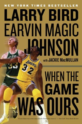 Magic Johnson and Larry Bird: When the Game was ours by Jackie MacMullan