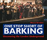 Mecca Ibrahim One Stop Short of Barking: Uncovering the London Underground