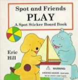 Spot and Friends at Play (0399230327) by Hill, Eric
