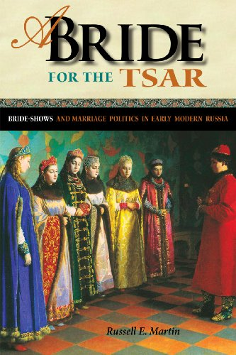 A Bride for the Tsar: Bride-Shows and Marriage Politics in Early Modern Russia