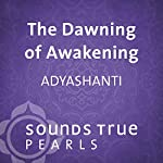 The Dawning of Awakening: Glimpses into the Nature of Reality |  Adyashanti