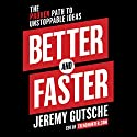 Better and Faster: The Proven Path to Unstoppable Ideas (       UNABRIDGED) by Jeremy Gutsche Narrated by Jeremy Gutsche
