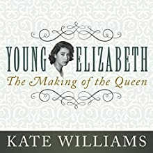 Young Elizabeth: The Making of the Queen (       UNABRIDGED) by Kate Williams Narrated by Kate Williams