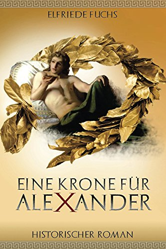 alexander-der-grosse-eine-krone-fur-alexander-historischer-roman-die-alexander-chroniken-1-german-ed