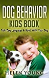 Dog Behavior: A Basic Dog Behavior Kids Book Explained - Talk Dog Language and Bond with Your Dog
