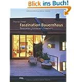 Faszination Bauernhaus: Renovieren - Umbauen - Erweitern