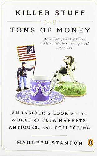 Killer Stuff and Tons of Money: An Insider's Look at the World of Flea Markets, Antiques, and Collecting