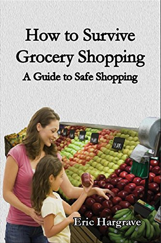 How to Survive Grocery Shopping A Guide to Safe Shopping by Eric Hargrave