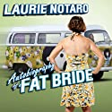 Autobiography of a Fat Bride: True Tales of a Pretend Adulthood Audiobook by Laurie Notaro Narrated by Hillary Huber