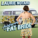 Autobiography of a Fat Bride: True Tales of a Pretend Adulthood | Laurie Notaro