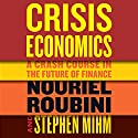 Crisis Economics Audiobook by Nouriel Roubini, Stephen Mihm Narrated by L. J. Ganser