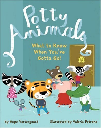 Potty Animals: What To Know When You'Ve Gotta Go! By Vestergaard, Hope (2010) Hardcover front-988687
