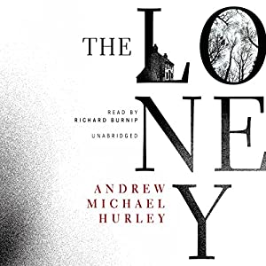 The Loney Audiobook by Andrew Michael Hurley Narrated by Richard Burnip