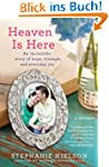 Heaven Is Here: An Incredible Story o...