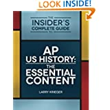 The Insider's Complete Guide to AP US History: The Essential Content