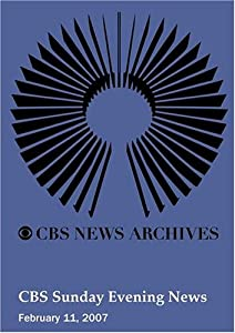 CBS Sunday Evening News (February 11, 2007)