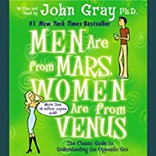 Men Are from Mars, Women Are from Venus: The Classic Guide to Understanding the Opposite Sex (       ABRIDGED) by John Gray Narrated by John Gray