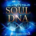Soul DNA: Your Spiritual Genetic Code Defines Your Purpose (       UNABRIDGED) by Jennifer O'Neill Narrated by Zehra Fazal